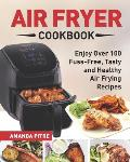 Air Fryer Cookbook: The Ultimate Air Fryer Guide for Everyone to Enjoy Over 100 Fuss-Free, Tasty and Healthy Air Frying Recipes