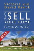 How to Sell Your Home in Today's Market: Sell Faster in the 21st Century