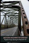 Western Washington Bridges: Pragmatic Design Spanning An Inhospitable Host