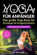 Yoga F?r Anf?nger: Das Gro?e Yoga Buch F?r Einsteiger & Fortgeschrittene - Yoga Lernen & Entspannen - Inkl. Hatha & Bikram Yoga, Pranayam