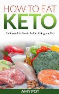 How to Eat Keto: The Complete Guide to the Ketogenic Diet