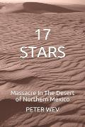 17 Stars: Massacre In The Desert of Northern Mexico An Historical Novel
