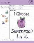 I Choose Superfood Living: Reach 365 Happy and Healthy Days! [superfood Bowls Cookbook, Superfood Soups Cookbook, Superfood Juice Recipe, Organic
