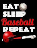 Eat Sleep Baseball Repeat. Notebook for Baseball Fans. Blank Lined Planner Journal Diary.