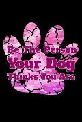 Be the Person Your Dog Thinks You Are: Motivational Dog Lover Notebook - Lined 120 Pages 6x9 Journal