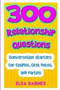 300 Relationship Questions: Conversation Starters for Couples, First Dates, and Parties