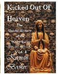 Kicked Out of Heaven Vol. I: The Untold History of the White Races Cir. 700 - 1700 A.D.