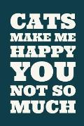 Cats Make Me Happy You Not So Much: Writing Journal For Cat Lovers - Blank Lined Journal (Composition Book, Notebook)