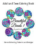 Adult and Teen Coloring Book: Beautiful Beads 1: Stress Relieving Patterns and Designs: Flowers, Butterflys, Swirls: Necklaces, Bracelets and Beads.
