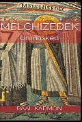 Melchizedek: Unmasked