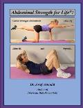 Abdominal Strength for Life(r)!: Leaner Stronger Abdominals After 40, After 65, and Beyond...