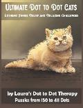Ultimate Dot to Dot Cats Extreme Stress Relief and Relaxing Challenges Puzzles from 150 to 411 Dots: Easy to Read Connect the Dots for Adults
