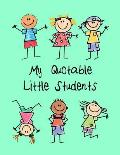 My Quotable Little Students: A Teacher Journal to Record and Collect Kids Unforgettable Sayings - Cute, Funny and Hilarious Classroom Stories