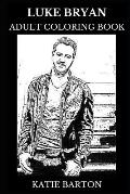 Luke Bryan Adult Coloring Book: Legendary Country Musician and Singer, Acclaimed Artist and Sex Symbol Inspired Adult Coloring Book