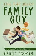 The Fat Busy Family Guy How I Overcame Fad Diets and Lost Over 80 Pounds with Minimal Effort