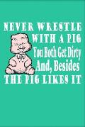 Never Wrestle with a Pig: Green Softcover Note Book Diary Lined Writing Journal Notebook College Ruled Pocket Sized 200 Pages Pig Designs