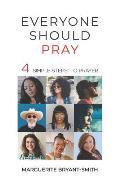 Everyone Should Pray: 4 Simple Steps to Prayer