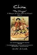 China The Dragon: A Glimpse of China: Past and Present. Personal observations with political, historical, cultural, current events and t