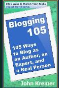 Blogging 105: 105 Ways to Blog as an Author, an Expert, and a Real Person