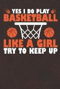 Yes I Do Play Basketball Like a Girl Try to Keep Up: Notebook Journal Diary 110 Lined Page