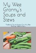 My Wee Granny's Soups and Stews: Traditional Scottish Recipes from My Wee Granny's Table to Yours