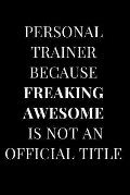 Personal Trainer Because Freaking Awesome Is Not an Official Title: Black Lined Notebook Journal
