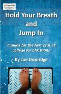 Hold Your Breath and Jump In: a guide for the first year of college for Christians