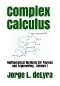 Complex Calculus: Mathematical Methods for Physics and Engineering - Volume 1