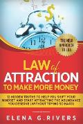 Law Of Attraction to Make More Money: 12 Hidden Truths to Help You Shift Your Mindset and Start Attracting the Abundance You Deserve (without Trying S