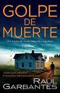 Golpe de Muerte: Una Novela de Intriga, Misterio Y Asesinato