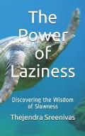 The Power of Laziness: Discovering the Wisdom of Slowness