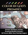 Color in God's Promises: Experiencing God's Promises, Planner/ /Notebook/Journal/Perpetual Monthly Calendar/KJV Verses (Bible Story Coloring Im