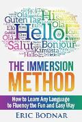 The Immersion Method: How to Learn Any Language to Fluency the Fun and Easy Way