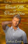 Teach Me To Trust You: Teach Me Series, Novella 2