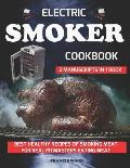 Electric Smoker Cookbook. 2 Manuscripts in 1 Book: Best Healthy Recipes of Smoking Meat for Real Pitmasters Eating Meat (Carnivore Diet Friendly, BBQ