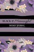 Black and Meaningful Weekly Journal: Weekly Planner and Journal with Inspirational Affirmations for Black Women