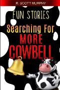 Fun Stories: Searching For More Cowbell