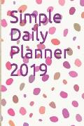 Simple Daily Planner 2019: Plan your day hourly, view your day at a glance: size 6x9 has one page per day, with dates listed for whole year of 20