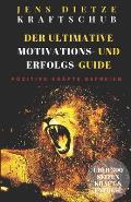 Kraftschub - Der Ultimative Motivations- Und Erfolgs-Guide: Positive Kr?fte Befreien