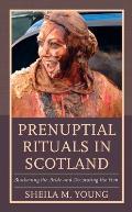 Prenuptial Rituals in Scotland: Blackening the Bride and Decorating the Hen
