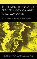 Rethinking the Relation Between Women and Psychoanalysis: Loss, Mourning, and the Feminine