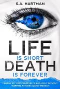 Life is Short/Death is Forever: Finding joy and pleasure in each day without hurting anyone along the way