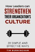 How Leaders Can Strengthen Their Organization's Culture: 28 Simple and Effective Ways