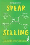 Spear Selling: The Ultimate Account-Based Sales Guide for the Modern Digital Sales Professional
