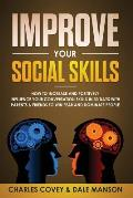 Improve Your Social Skills: How To Increase and Positively Influence Your Conversation Skills in 30 Days With Parents & Friends To Win Fear and Do