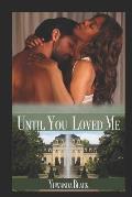 Until You Loved Me: An Interracial, Billionaire Romance