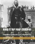Keep it for Your Children: Theodore Roosevelt's 1903 Western Trip