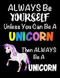 Always Be Yourself Unless You Can Be a Unicorn: Composition Notebook for Pets, Critters and Animal Lovers