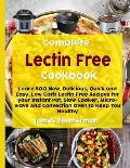 Complete Lectin Free Cookbook: Learn 500 New, Delicious, Quick and Easy, Low Carb Lectin Free Recipes for Your Instant Pot, Slow Cooker, Microwave an