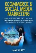 Ecommerce & Social Media Marketing: Ultimate Make Money Online and Business Networking Passive Income Guide (Shopify Dropshipping, Amazon Fba, Faceboo